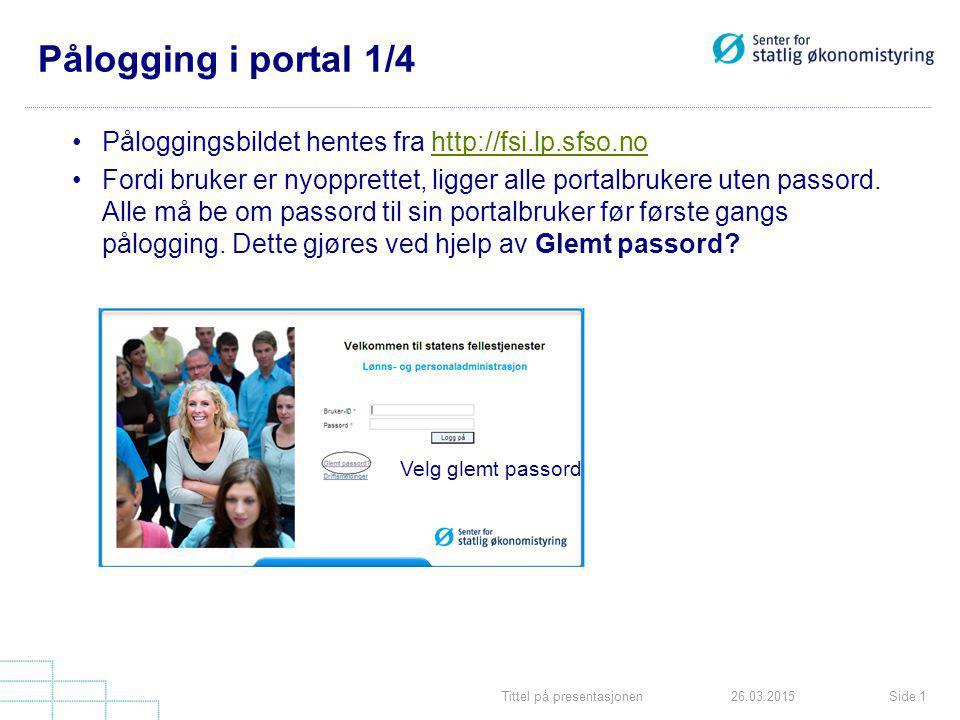 Tittel på presentasjonenSide 126.03.2015 Pålogging i portal 1/4 Påloggingsbildet hentes fra http://fsi.lp.sfso.nohttp://fsi.lp.sfso.no Fordi bruker er nyopprettet, ligger alle portalbrukere uten passord.