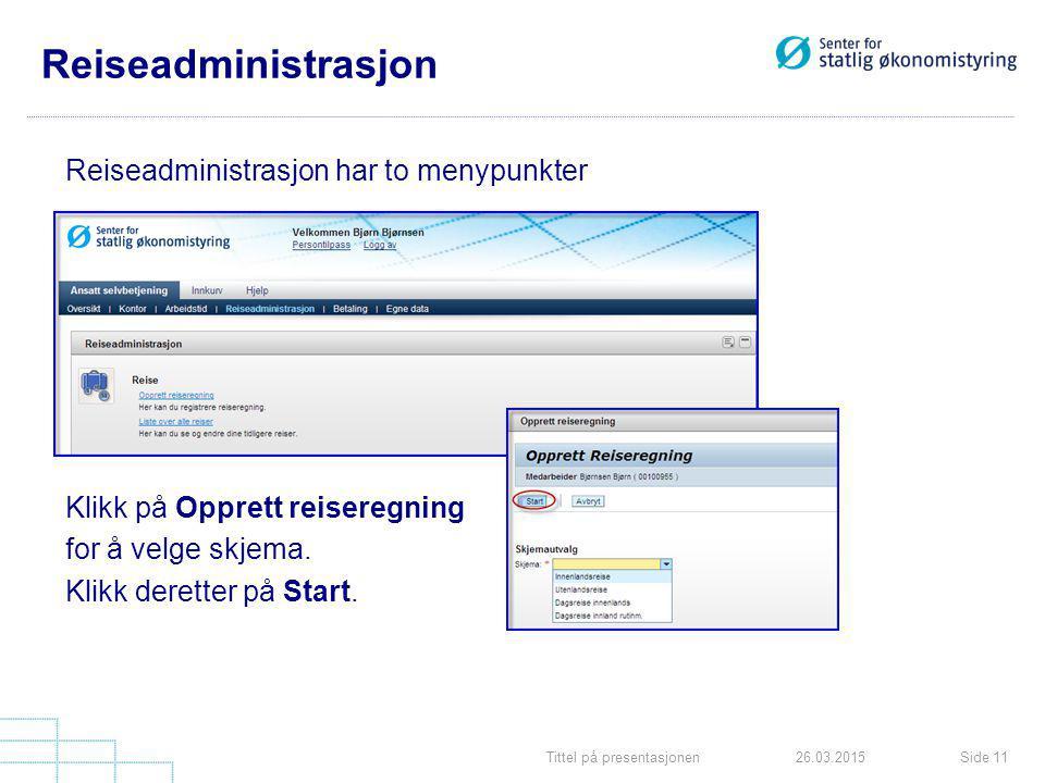 Tittel på presentasjonenSide 1126.03.2015 Reiseadministrasjon Reiseadministrasjon har to menypunkter Klikk på Opprett reiseregning for å velge skjema.