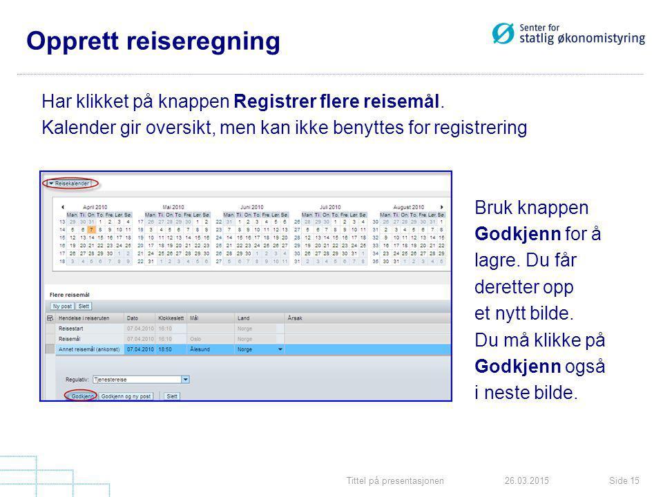Tittel på presentasjonenSide 1526.03.2015 Opprett reiseregning Har klikket på knappen Registrer flere reisemål.