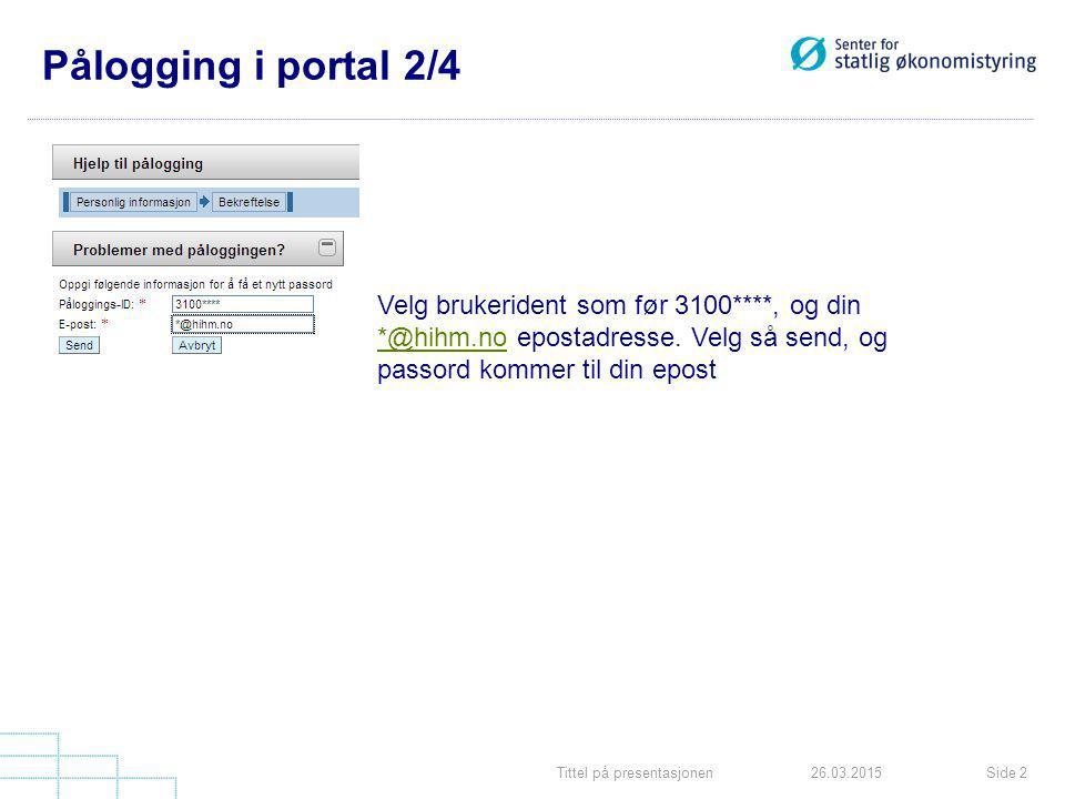 Tittel på presentasjonenSide 226.03.2015 Pålogging i portal 2/4 Velg brukerident som før 3100****, og din *@hihm.no epostadresse.