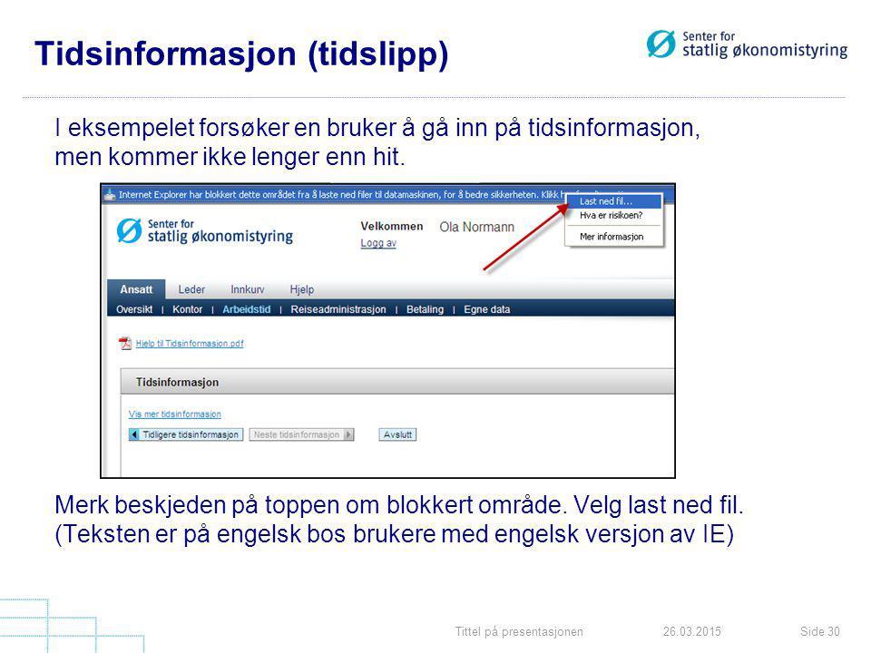Tittel på presentasjonenSide 3026.03.2015 Tidsinformasjon (tidslipp) I eksempelet forsøker en bruker å gå inn på tidsinformasjon, men kommer ikke lenger enn hit.