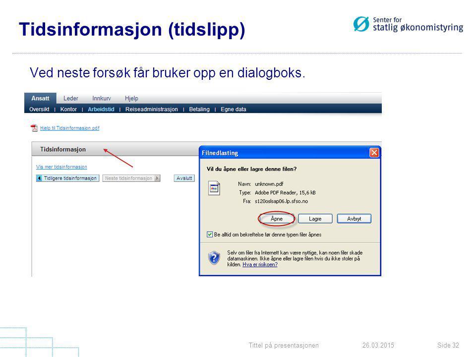 Tittel på presentasjonenSide 3226.03.2015 Tidsinformasjon (tidslipp) Ved neste forsøk får bruker opp en dialogboks.