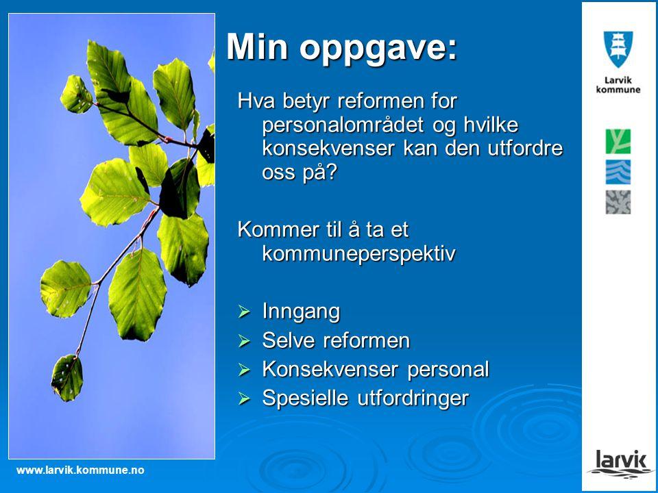 www.larvik.kommune.no Min oppgave: Hva betyr reformen for personalområdet og hvilke konsekvenser kan den utfordre oss på? Kommer til å ta et kommunepe
