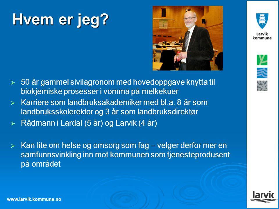 www.larvik.kommune.no Hvem er jeg?   50 år gammel sivilagronom med hovedoppgave knytta til biokjemiske prosesser i vomma på melkekuer   Karriere s