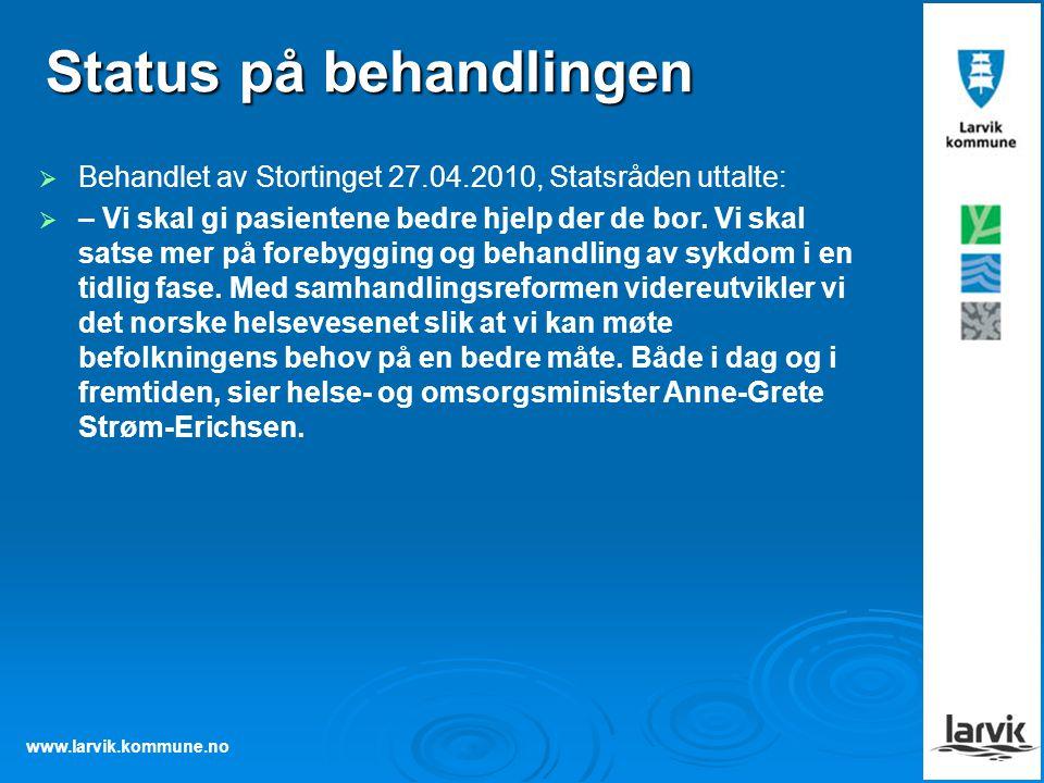 www.larvik.kommune.no Status på behandlingen   Behandlet av Stortinget 27.04.2010, Statsråden uttalte:   – Vi skal gi pasientene bedre hjelp der d