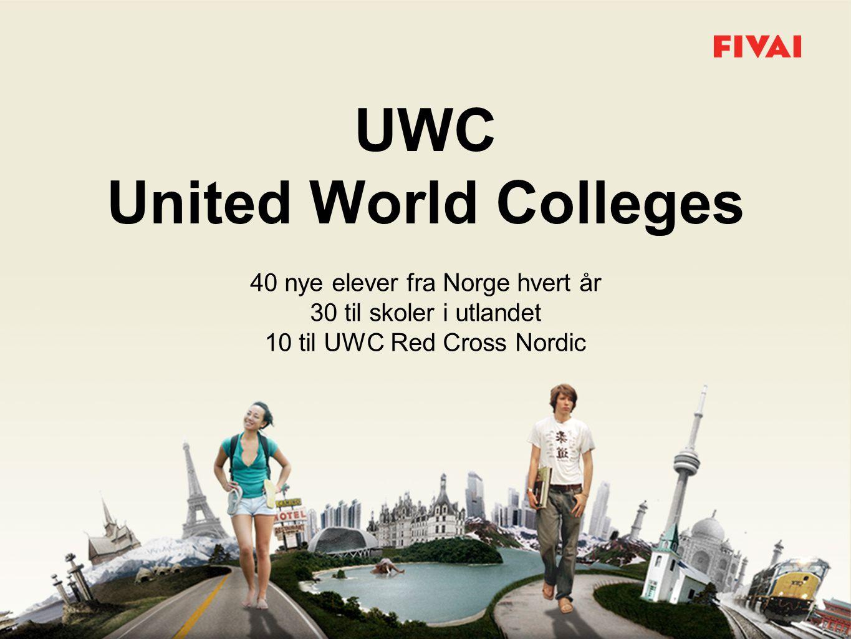 UWC United World Colleges 40 nye elever fra Norge hvert år 30 til skoler i utlandet 10 til UWC Red Cross Nordic