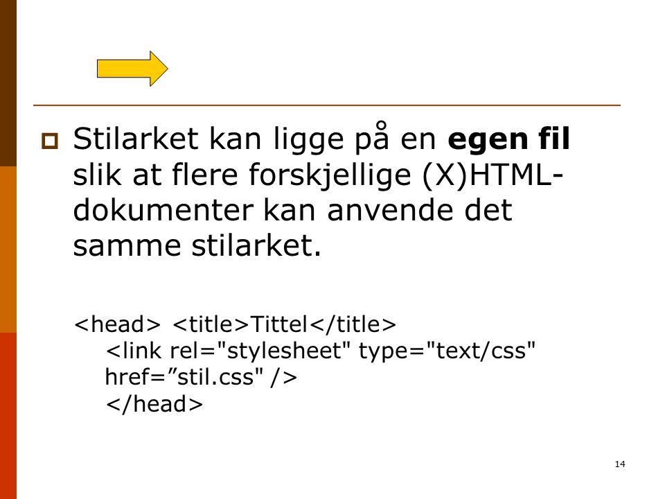 14  Stilarket kan ligge på en egen fil slik at flere forskjellige (X)HTML- dokumenter kan anvende det samme stilarket. Tittel