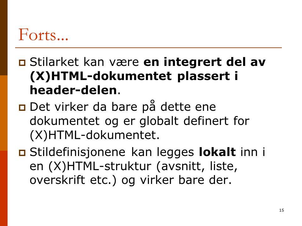 15 Forts...  Stilarket kan være en integrert del av (X)HTML-dokumentet plassert i header-delen.  Det virker da bare på dette ene dokumentet og er gl