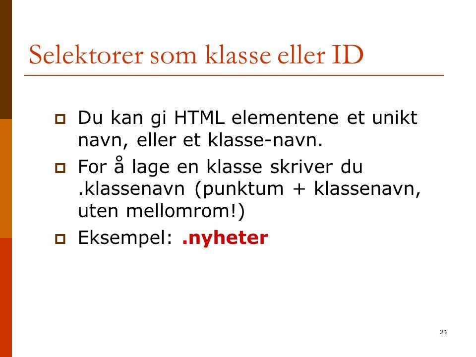 21 Selektorer som klasse eller ID  Du kan gi HTML elementene et unikt navn, eller et klasse-navn.  For å lage en klasse skriver du.klassenavn (punkt
