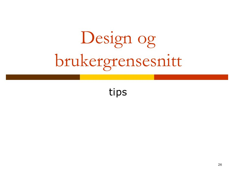 26 Design og brukergrensesnitt tips