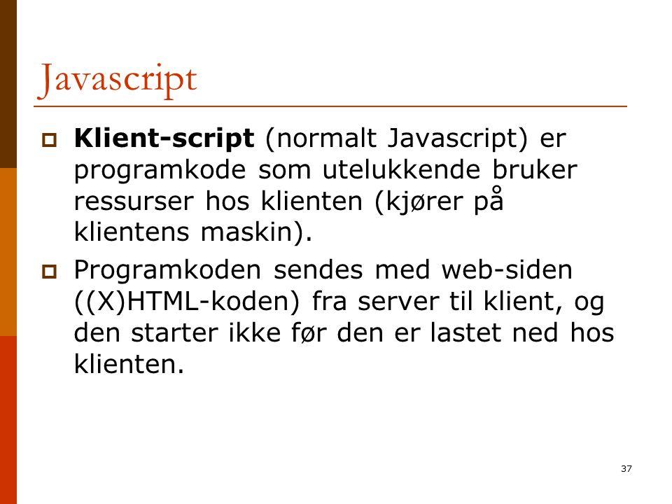 37 Javascript  Klient-script (normalt Javascript) er programkode som utelukkende bruker ressurser hos klienten (kjører på klientens maskin).  Progra