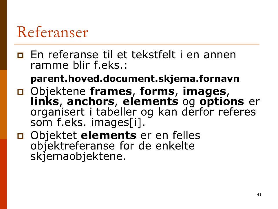 41 Referanser  En referanse til et tekstfelt i en annen ramme blir f.eks.: parent.hoved.document.skjema.fornavn  Objektene frames, forms, images, li