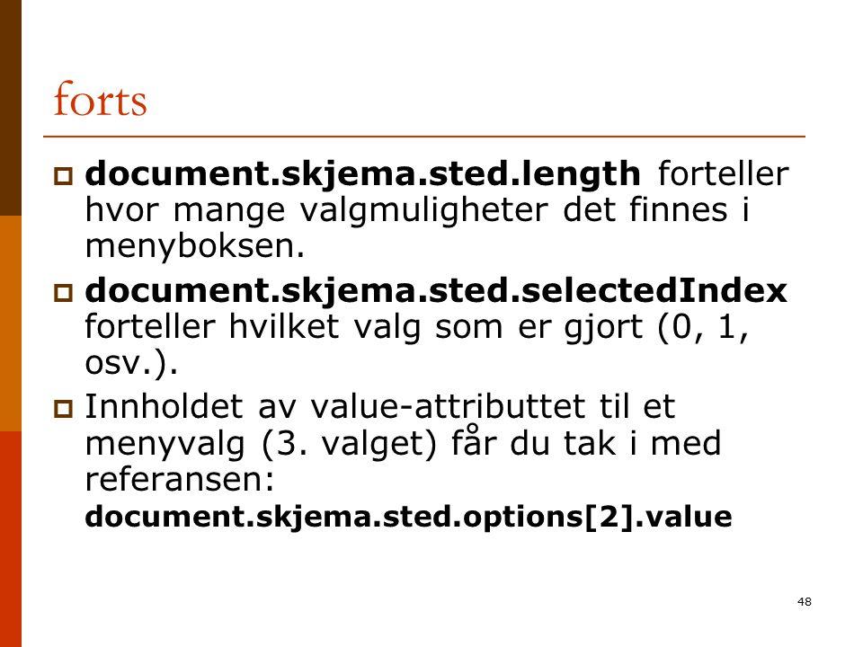 48 forts  document.skjema.sted.length forteller hvor mange valgmuligheter det finnes i menyboksen.  document.skjema.sted.selectedIndex forteller hvi
