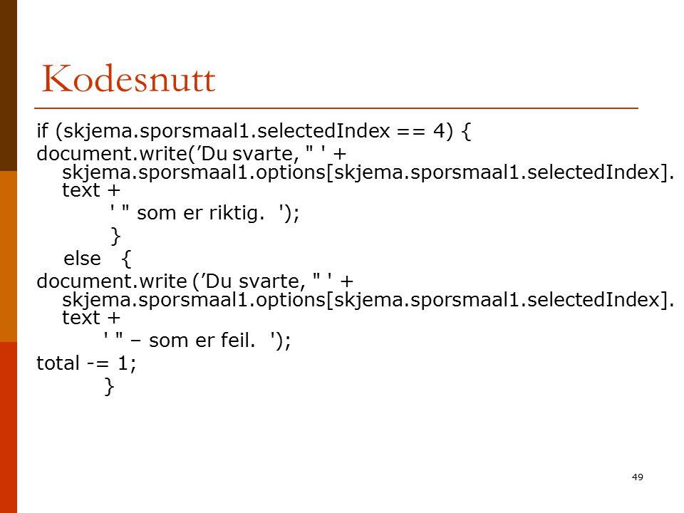 49 Kodesnutt if (skjema.sporsmaal1.selectedIndex == 4) { document.write('Du svarte,