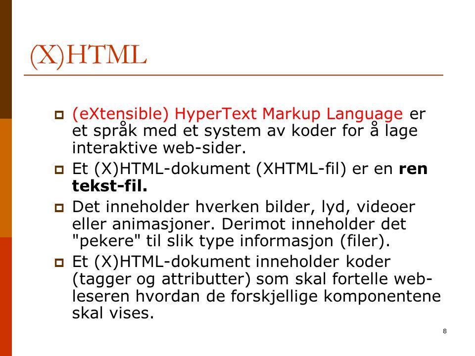 8 (X)HTML  (eXtensible) HyperText Markup Language er et språk med et system av koder for å lage interaktive web-sider.  Et (X)HTML-dokument (XHTML-f