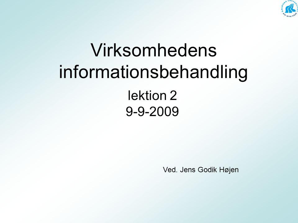 Virksomhedens informationsbehandling lektion 2 9-9-2009 Ved. Jens Godik Højen