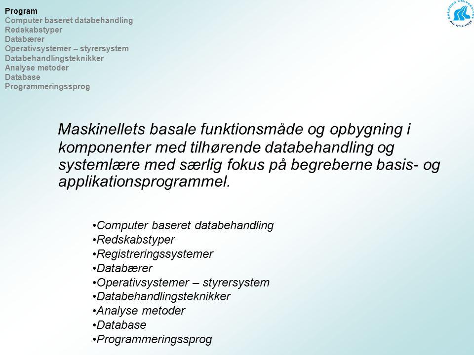 Maskinellets basale funktionsmåde og opbygning i komponenter med tilhørende databehandling og systemlære med særlig fokus på begreberne basis- og applikationsprogrammel.