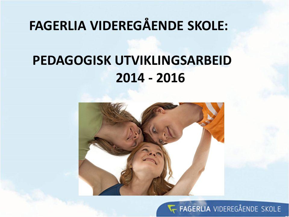 FAGERLIA VIDEREGÅENDE SKOLE: PEDAGOGISK UTVIKLINGSARBEID 2014 - 2016