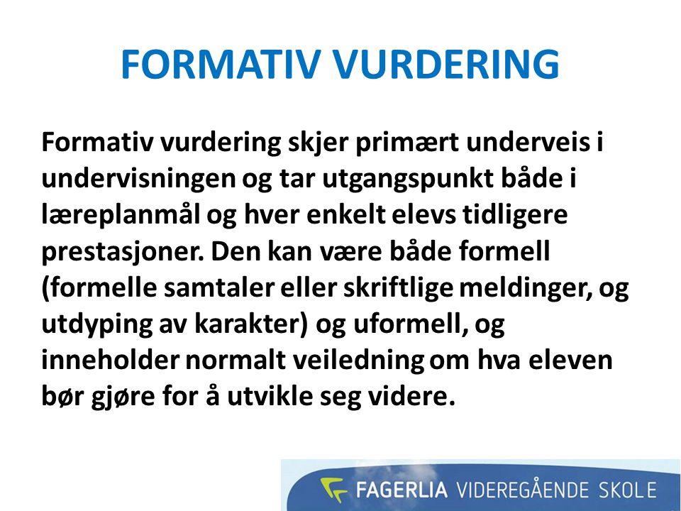 FORMATIV VURDERING Formativ vurdering skjer primært underveis i undervisningen og tar utgangspunkt både i læreplanmål og hver enkelt elevs tidligere prestasjoner.