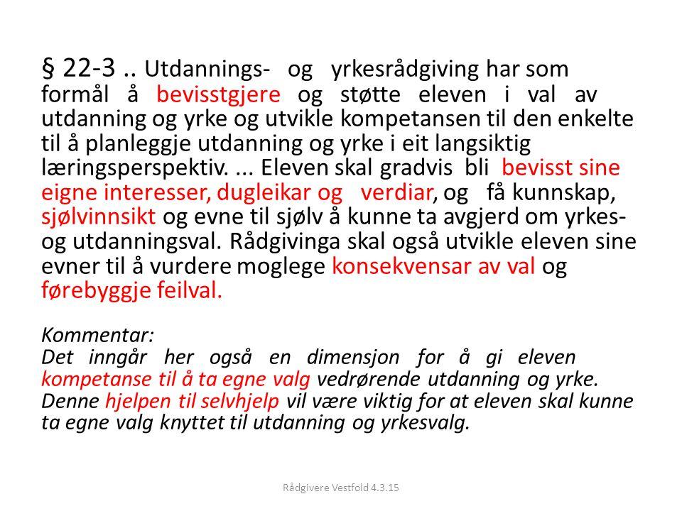 § 22-3.. Utdannings- og yrkesrådgiving har som formål å bevisstgjere og støtte eleven i val av utdanning og yrke og utvikle kompetansen til den enkelt