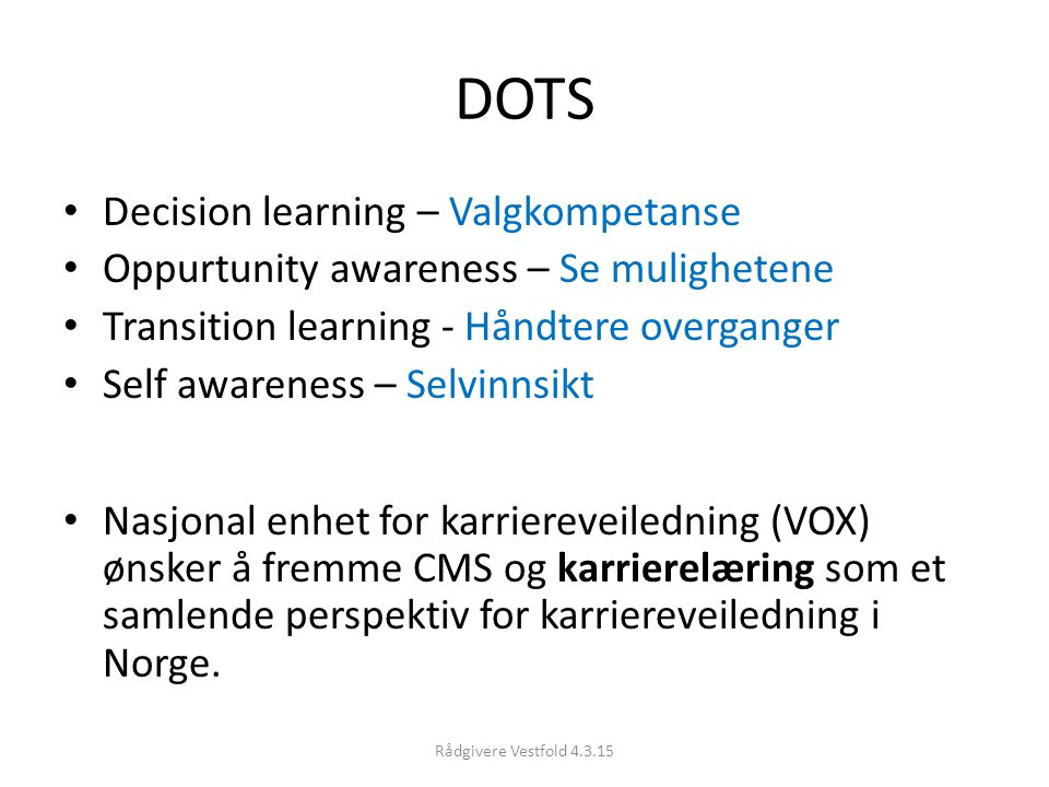 DOTS Decision learning – Valgkompetanse Oppurtunity awareness – Se mulighetene Transition learning - Håndtere overganger Self awareness – Selvinnsikt