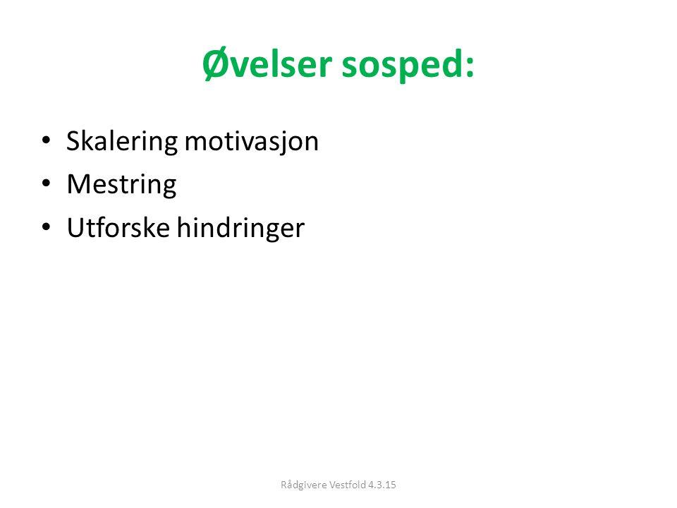 Øvelser sosped: Skalering motivasjon Mestring Utforske hindringer Rådgivere Vestfold 4.3.15