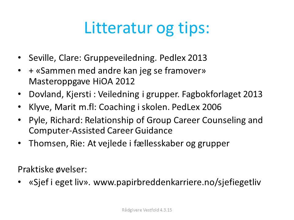 Litteratur og tips: Seville, Clare: Gruppeveiledning. Pedlex 2013 + «Sammen med andre kan jeg se framover» Masteroppgave HiOA 2012 Dovland, Kjersti :