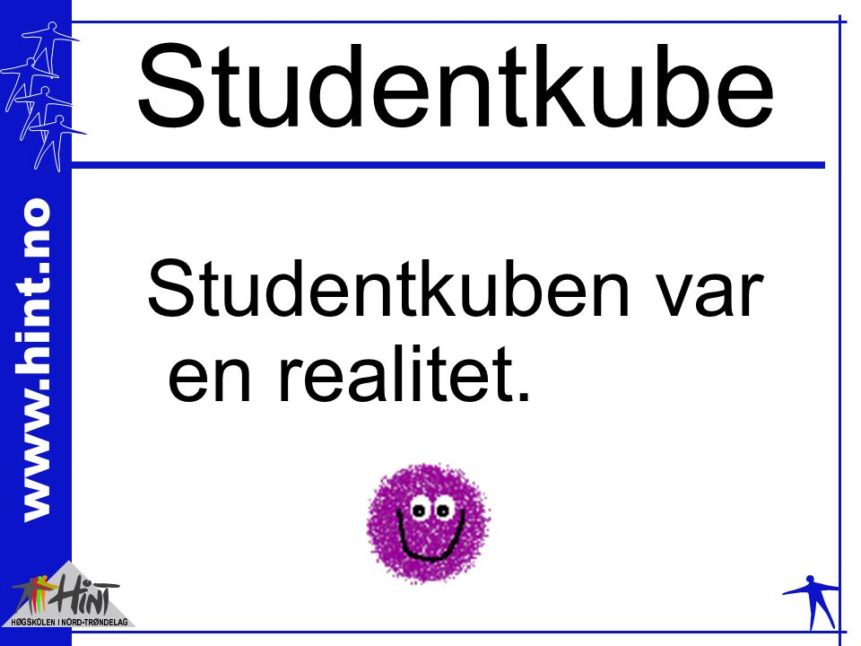 www.hint.no Studentkube Studentkuben var en realitet.
