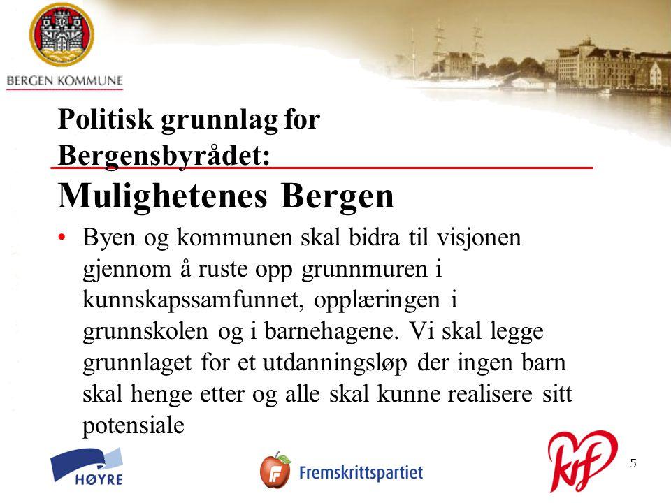 © Bergen kommune5 Politisk grunnlag for Bergensbyrådet: Mulighetenes Bergen Byen og kommunen skal bidra til visjonen gjennom å ruste opp grunnmuren i kunnskapssamfunnet, opplæringen i grunnskolen og i barnehagene.