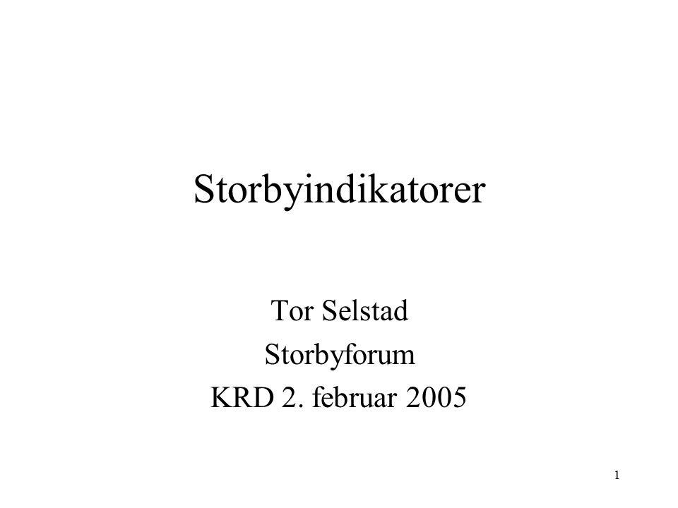 1 Storbyindikatorer Tor Selstad Storbyforum KRD 2. februar 2005