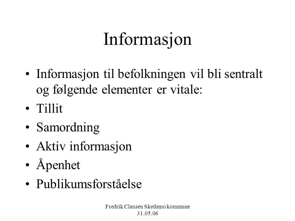 Fredrik Clausen Skedsmo kommune 31.05.06 Informasjon Informasjon til befolkningen vil bli sentralt og følgende elementer er vitale: Tillit Samordning