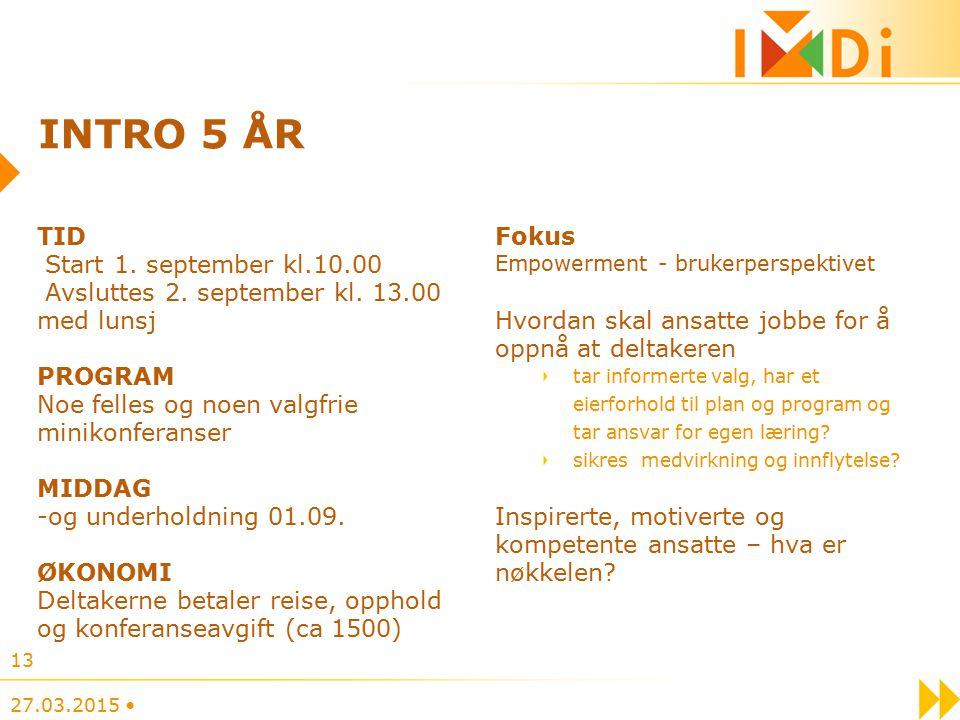 27.03.2015 13 INTRO 5 ÅR TID Start 1.september kl.10.00 Avsluttes 2.