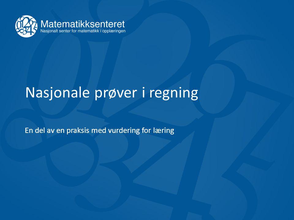 Mål for økta Få innsikt i hvordan nasjonale prøver i regning kan brukes som vurdering for læring Lillestrøm 11.03.2015