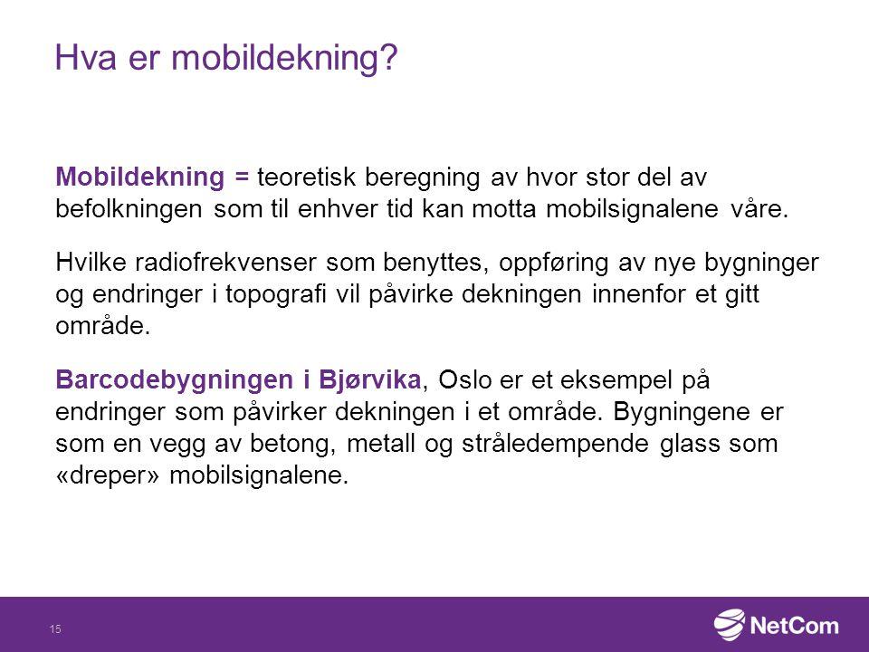 Hva er mobildekning? Mobildekning = teoretisk beregning av hvor stor del av befolkningen som til enhver tid kan motta mobilsignalene våre. Hvilke radi