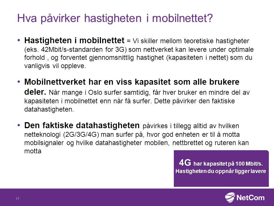 Hva påvirker hastigheten i mobilnettet? Hastigheten i mobilnettet = Vi skiller mellom teoretiske hastigheter (eks. 42Mbit/s-standarden for 3G) som net
