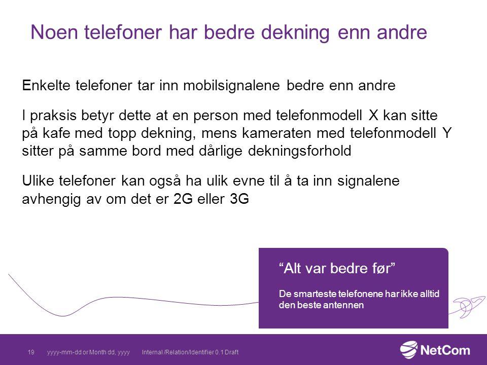 Noen telefoner har bedre dekning enn andre Enkelte telefoner tar inn mobilsignalene bedre enn andre I praksis betyr dette at en person med telefonmode