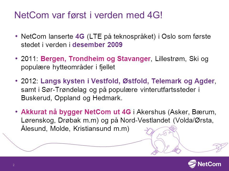 NetCom var først i verden med 4G! NetCom lanserte 4G (LTE på teknospråket) i Oslo som første stedet i verden i desember 2009 2011: Bergen, Trondheim o