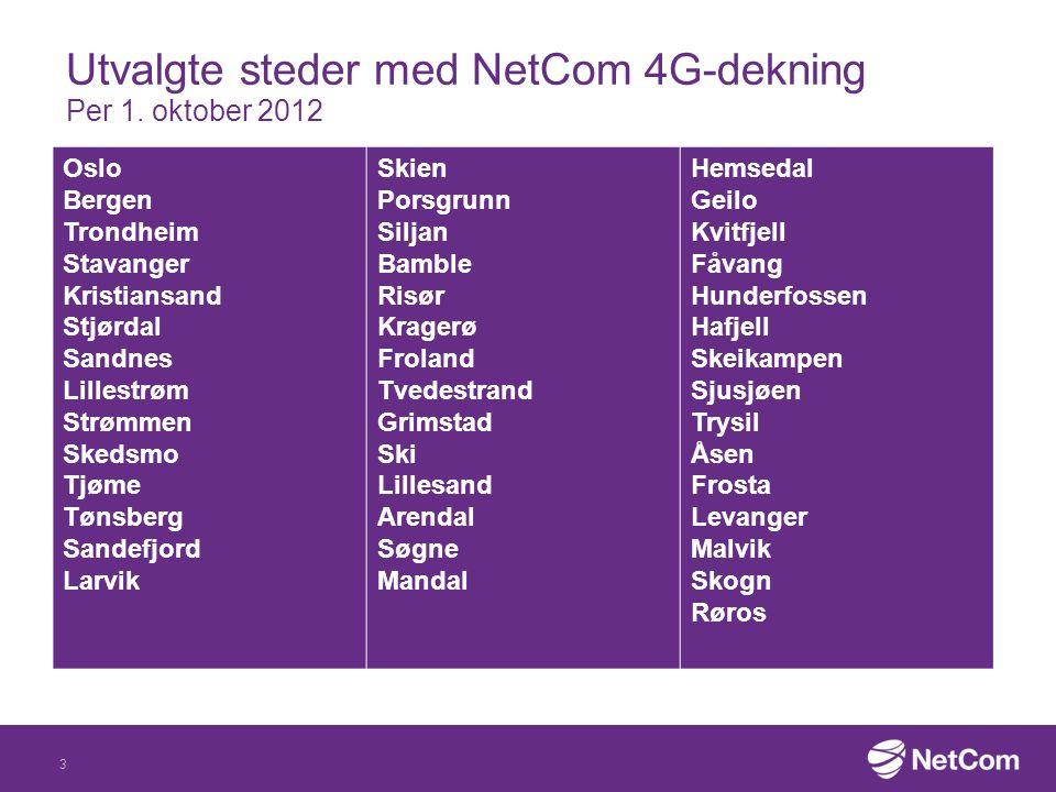 Utvalgte steder med NetCom 4G-dekning Per 1. oktober 2012 3 Oslo Bergen Trondheim Stavanger Kristiansand Stjørdal Sandnes Lillestrøm Strømmen Skedsmo