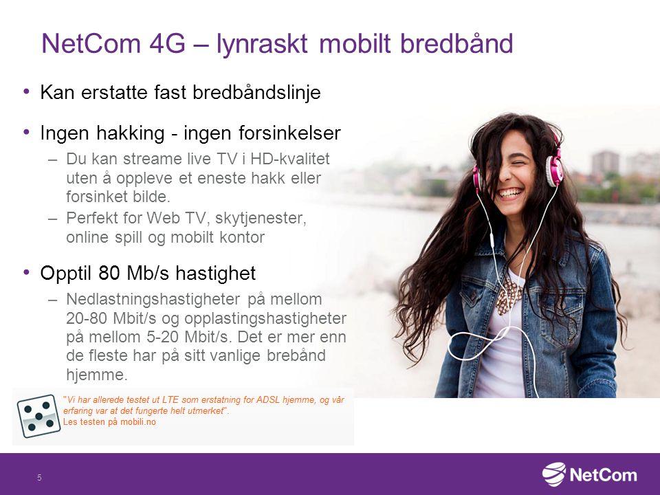NetCom 4G – lynraskt mobilt bredbånd Kan erstatte fast bredbåndslinje Ingen hakking - ingen forsinkelser –Du kan streame live TV i HD-kvalitet uten å