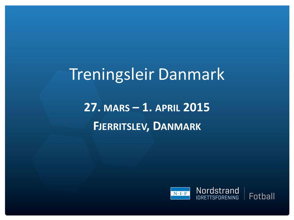Treningsleir Danmark 27. MARS – 1. APRIL 2015 F JERRITSLEV, D ANMARK