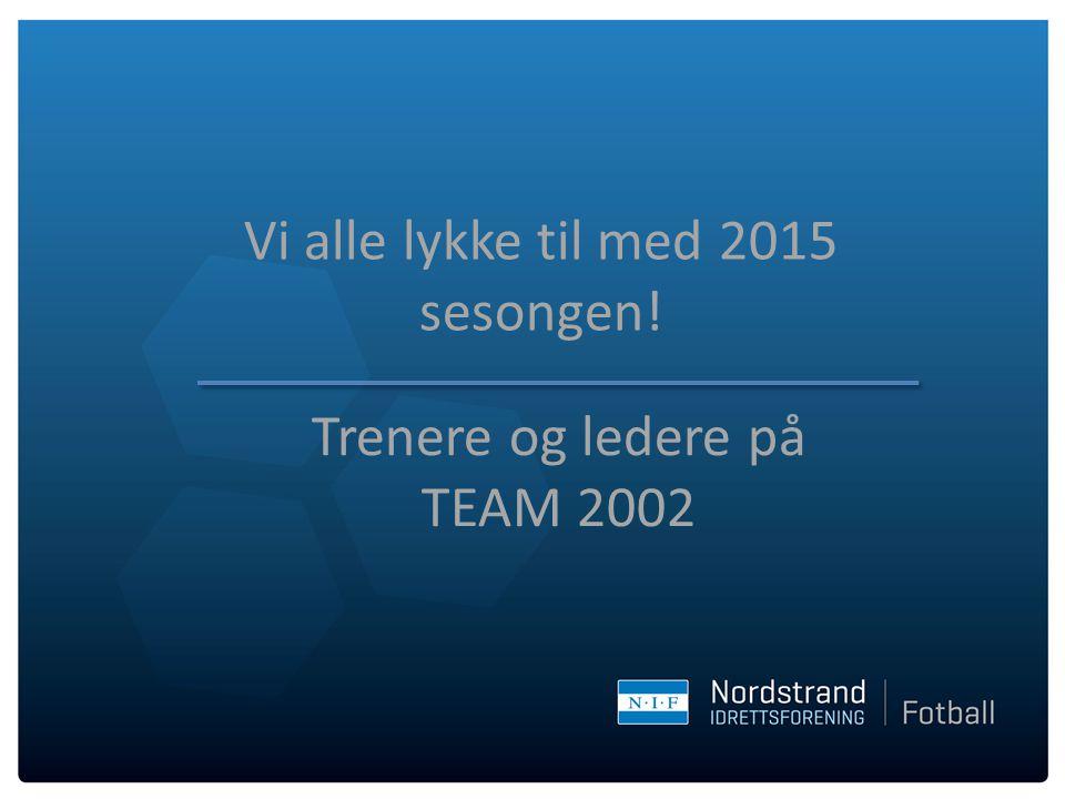 Vi alle lykke til med 2015 sesongen! Trenere og ledere på TEAM 2002