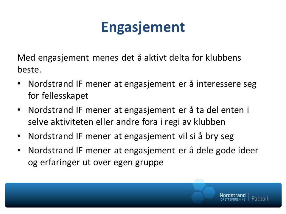 Engasjement Med engasjement menes det å aktivt delta for klubbens beste. Nordstrand IF mener at engasjement er å interessere seg for fellesskapet Nord