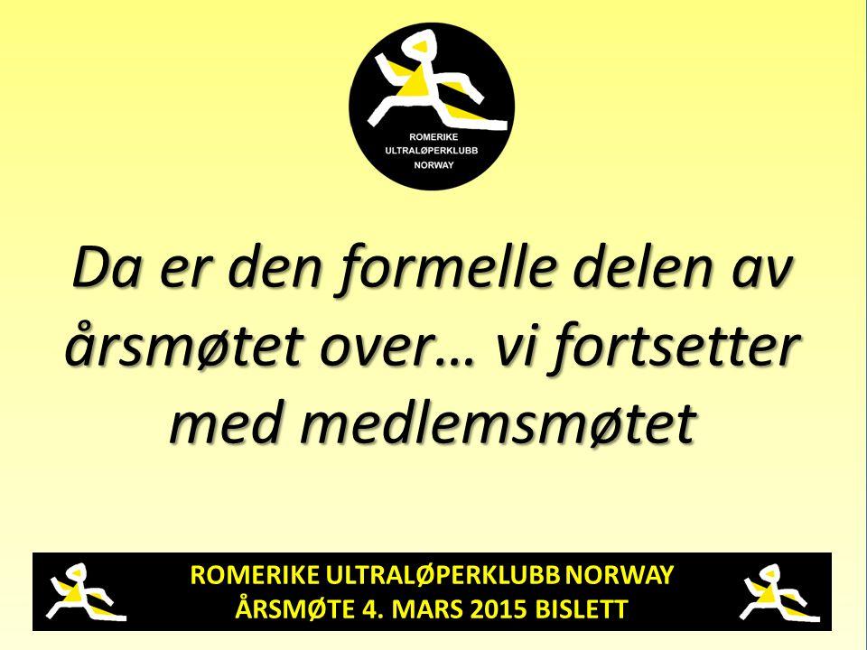 ROMERIKE ULTRALØPERKLUBB NORWAY ÅRSMØTE 4. MARS 2015 BISLETT Da er den formelle delen av årsmøtet over… vi fortsetter med medlemsmøtet