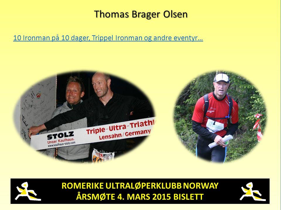 ROMERIKE ULTRALØPERKLUBB NORWAY ÅRSMØTE 4. MARS 2015 BISLETT Thomas Brager Olsen 10 Ironman på 10 dager, Trippel Ironman og andre eventyr…