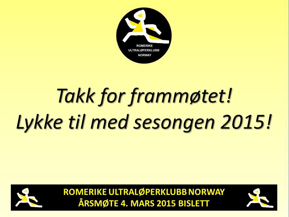 ROMERIKE ULTRALØPERKLUBB NORWAY ÅRSMØTE 4. MARS 2015 BISLETT Takk for frammøtet! Lykke til med sesongen 2015!