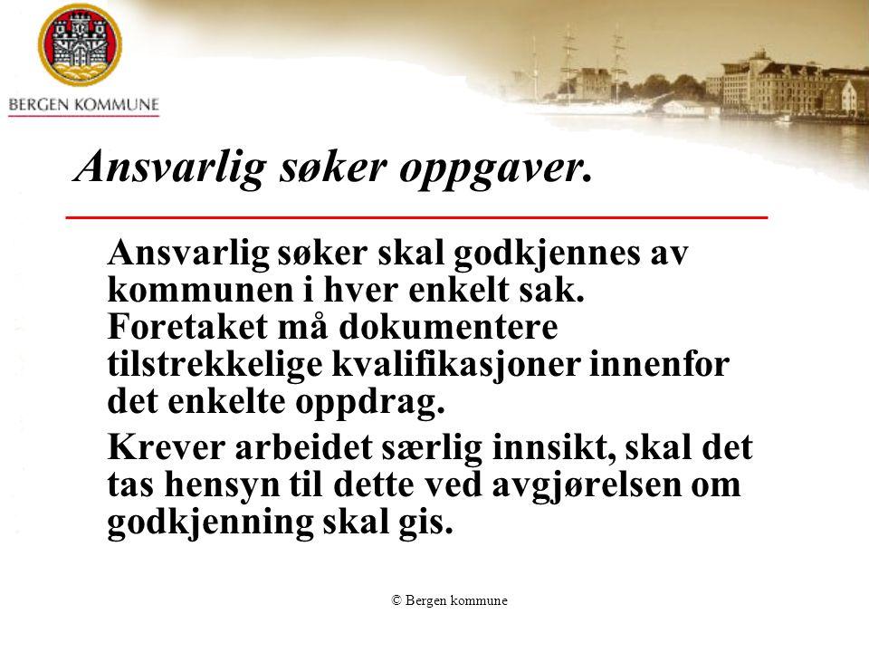 © Bergen kommune Ansvarlig søker skal godkjennes av kommunen i hver enkelt sak. Foretaket må dokumentere tilstrekkelige kvalifikasjoner innenfor det e