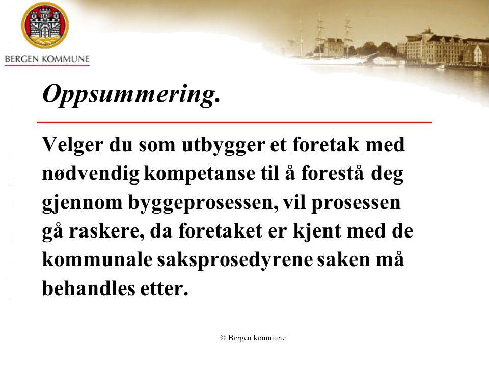© Bergen kommune Oppsummering. Velger du som utbygger et foretak med nødvendig kompetanse til å forestå deg gjennom byggeprosessen, vil prosessen gå r