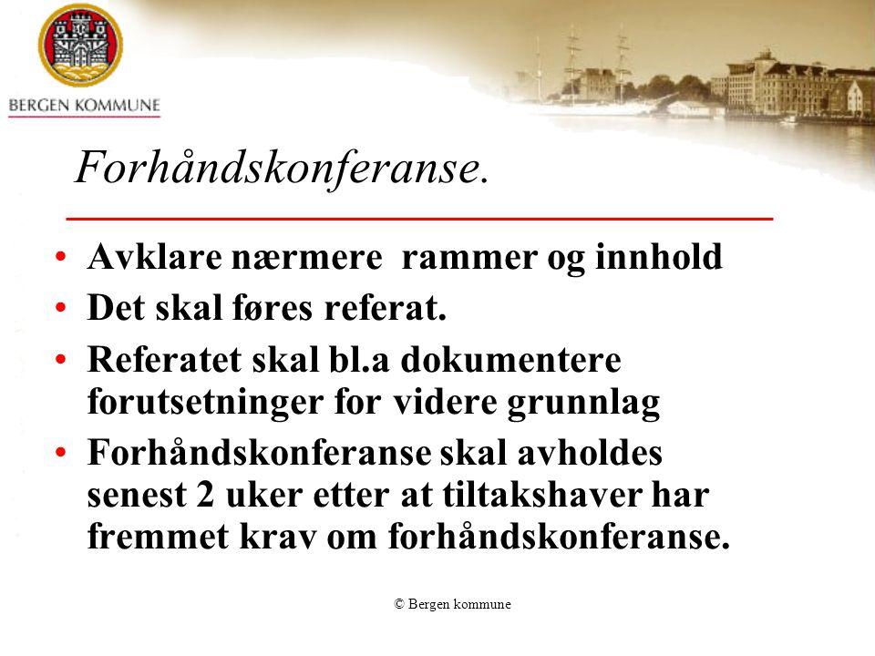 © Bergen kommune Avklare nærmere rammer og innhold Det skal føres referat. Referatet skal bl.a dokumentere forutsetninger for videre grunnlag Forhånds