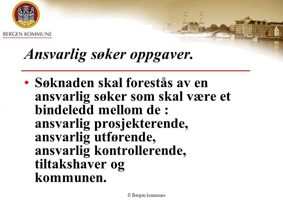 © Bergen kommune Søknaden skal forestås av en ansvarlig søker som skal være et bindeledd mellom de : ansvarlig prosjekterende, ansvarlig utførende, an