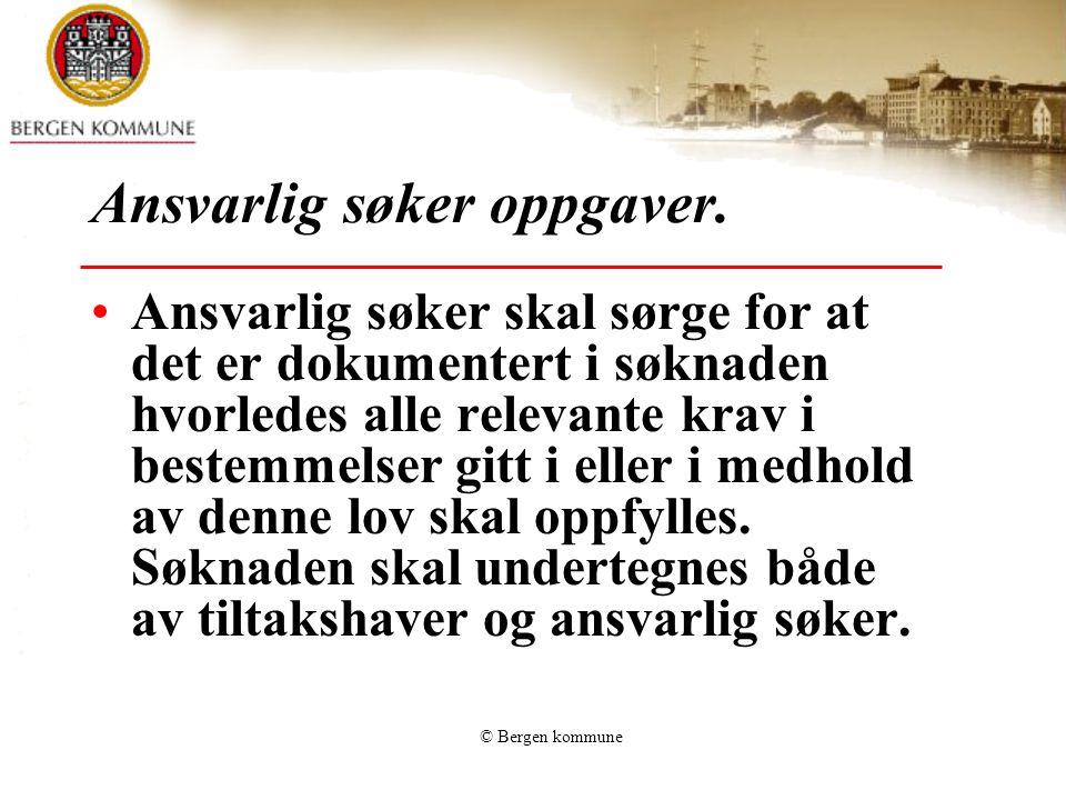 © Bergen kommune Ansvarlig søker oppgaver. Ansvarlig søker skal sørge for at det er dokumentert i søknaden hvorledes alle relevante krav i bestemmelse